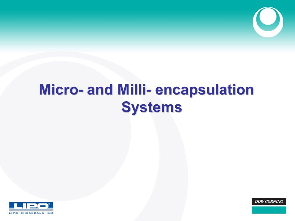 Micro- and Milli- encapsulation Systems