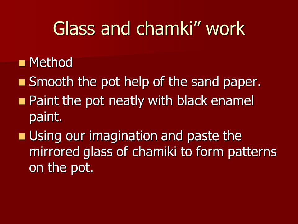 Glass and chamki work Method Method Smooth the pot help of the sand paper.