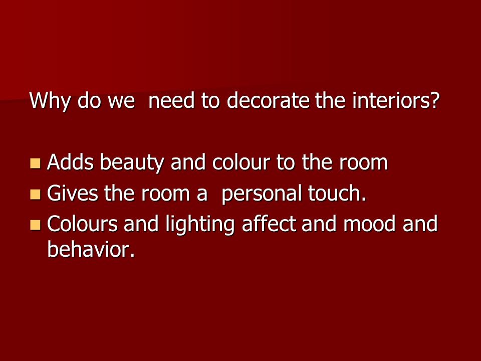 Why do we need to decorate the interiors.