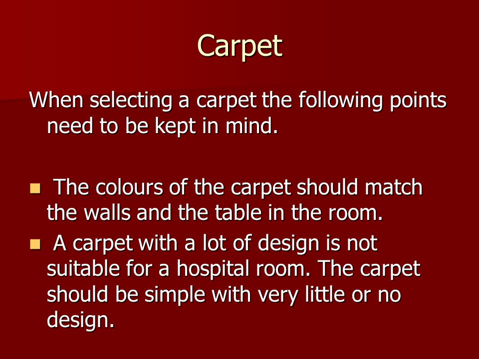 Carpet When selecting a carpet the following points need to be kept in mind.