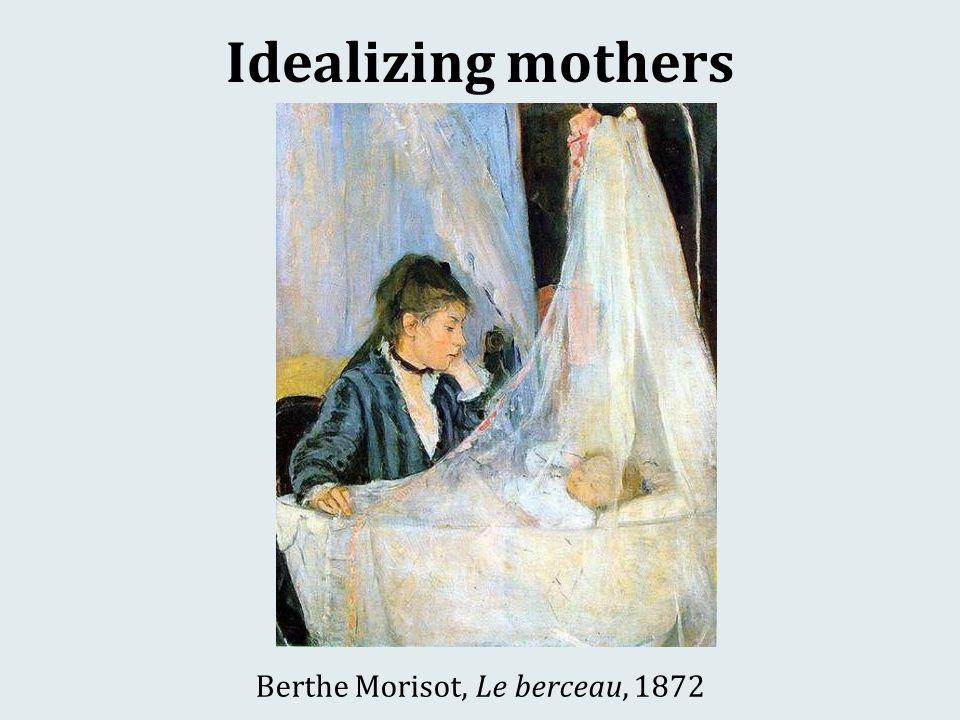 Idealizing mothers Berthe Morisot, Le berceau, 1872
