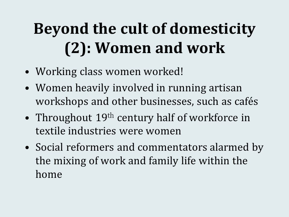 Beyond the cult of domesticity (2): Women and work Working class women worked.