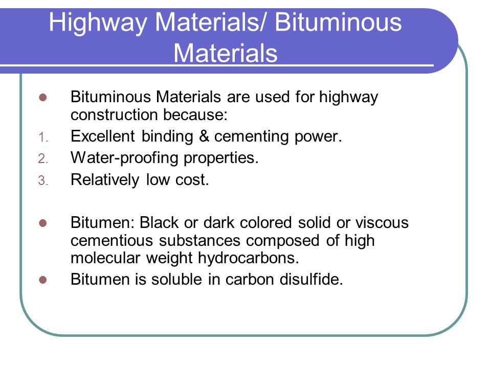 Highway Materials/ Bituminous Materials Bituminous Materials are used for highway construction because: 1.
