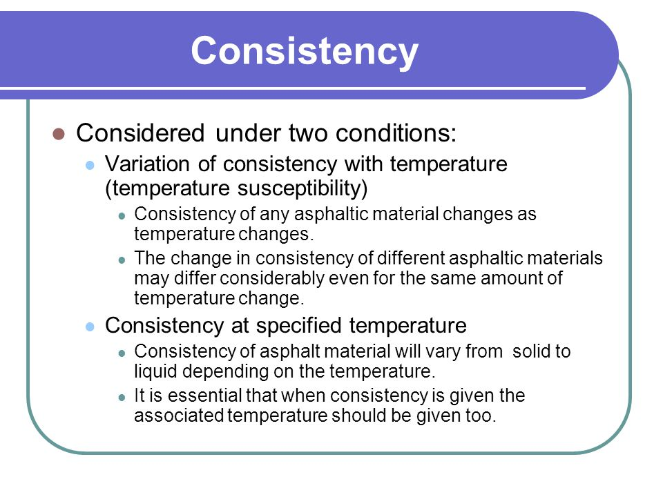 Properties of Asphaltic Materials Consistency Durability Rate of curing Resistance to water action
