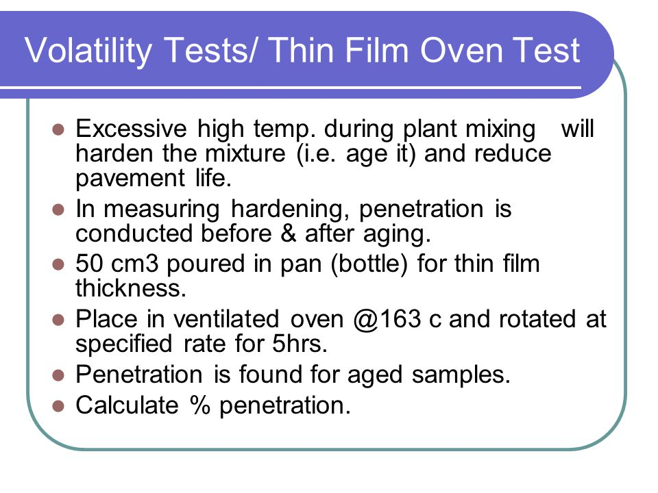 Volatility Tests/ Distillation & Loss on Heating Distillation: Used to separate volatile from nonvolatile substances. Distillation used in Cutback asp