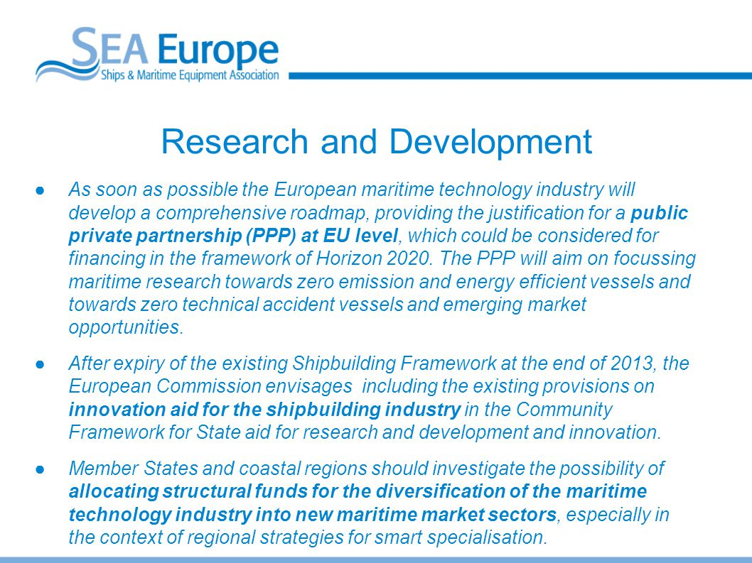 Research and Development ●As soon as possible the European maritime technology industry will develop a comprehensive roadmap, providing the justificat