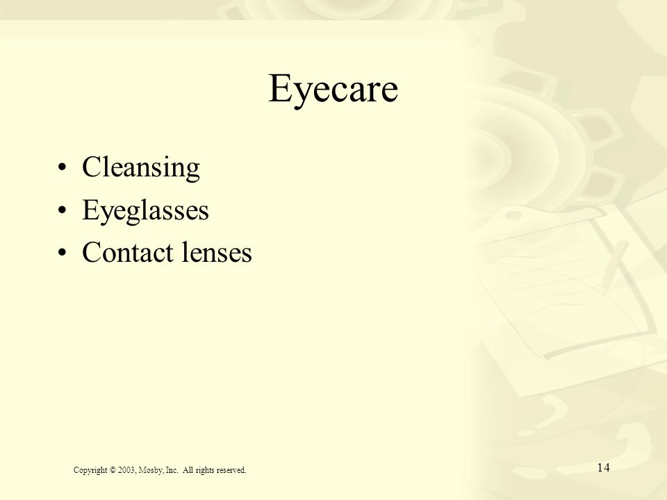 14 Eyecare Cleansing Eyeglasses Contact lenses Copyright © 2003, Mosby, Inc. All rights reserved.