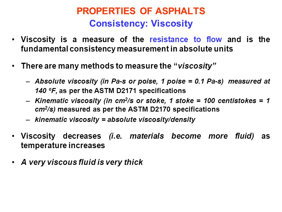 PROPERTIES OF ASPHALTS Consistency: Viscosity Viscosity is a measure of the resistance to flow and is the fundamental consistency measurement in absol