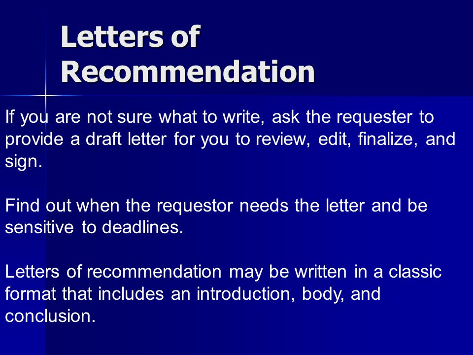 If you are not sure what to write, ask the requester to provide a draft letter for you to review, edit, finalize, and sign.