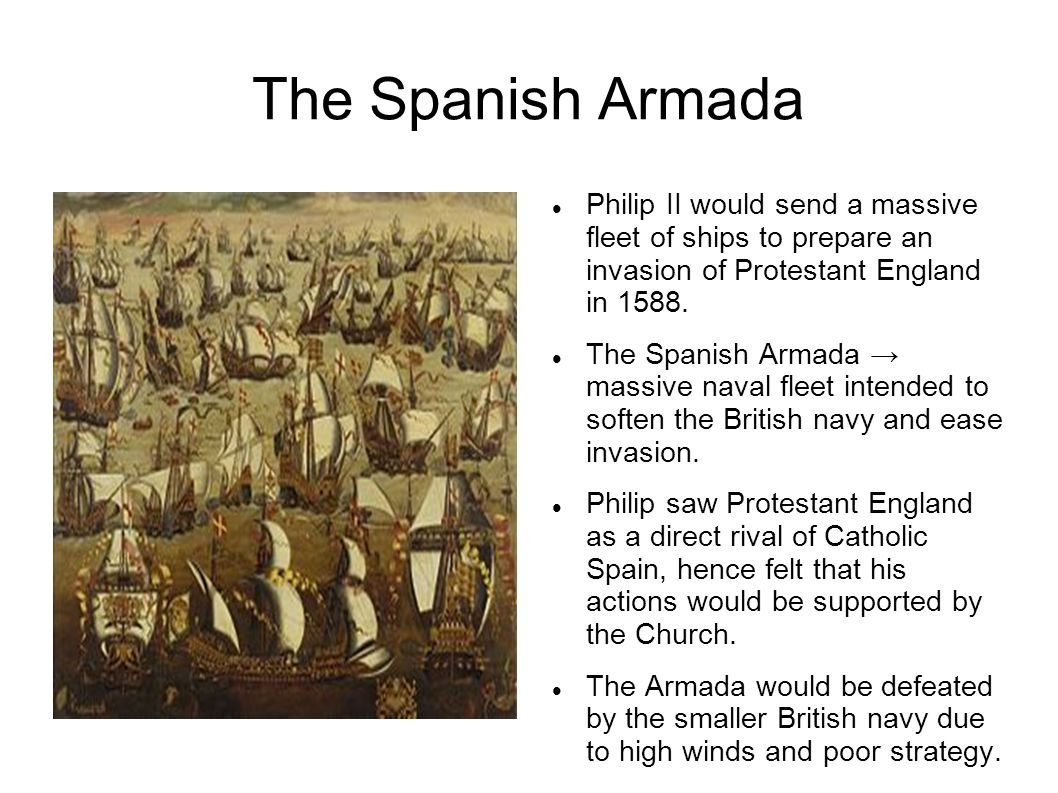 The Spanish Armada Philip II would send a massive fleet of ships to prepare an invasion of Protestant England in 1588. The Spanish Armada → massive na