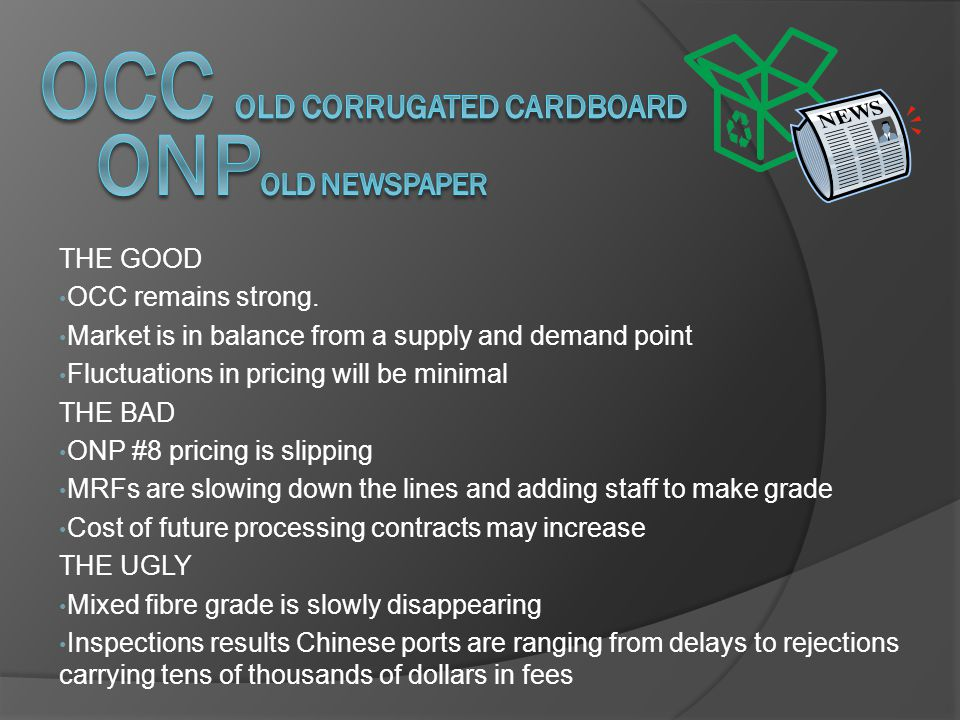 THE GOOD OCC remains strong. Market is in balance from a supply and demand point Fluctuations in pricing will be minimal THE BAD ONP #8 pricing is sli