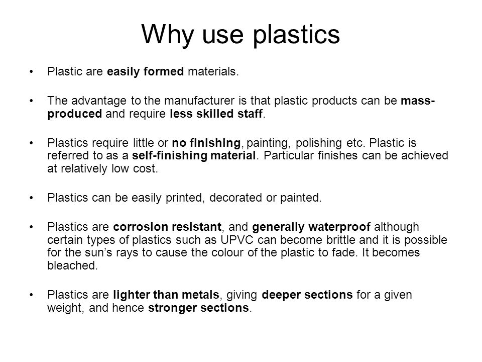 Why use plastics Plastic are easily formed materials.