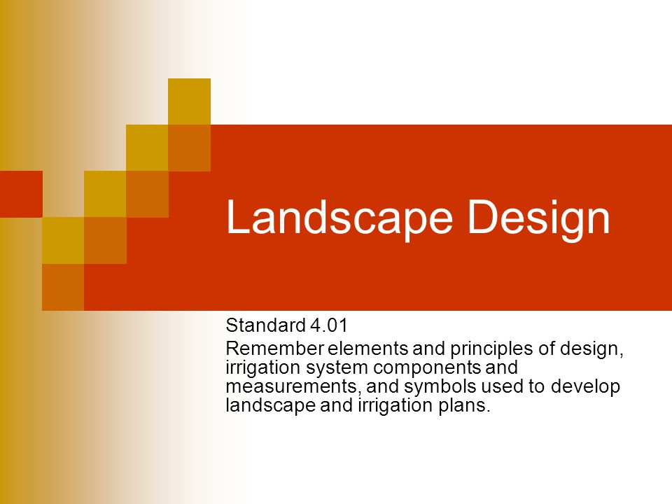Landscape Design Standard 4.01 Remember elements and principles of design, irrigation system components and measurements, and symbols used to develop