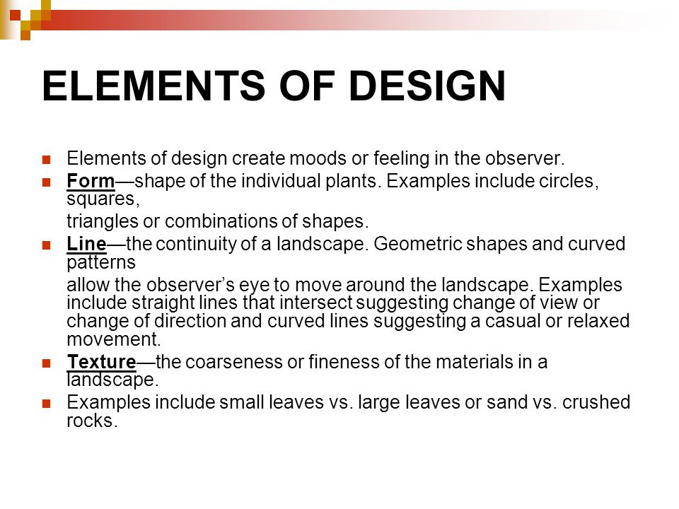 ELEMENTS OF DESIGN Elements of design create moods or feeling in the observer. Form—shape of the individual plants. Examples include circles, squares,
