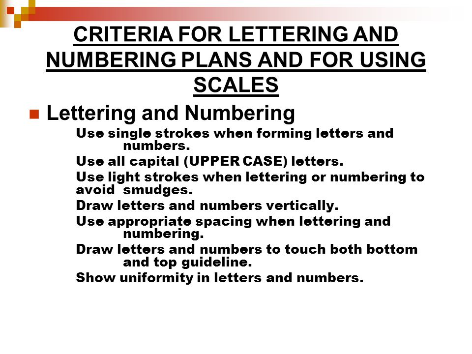 CRITERIA FOR LETTERING AND NUMBERING PLANS AND FOR USING SCALES Lettering and Numbering Use single strokes when forming letters and numbers.
