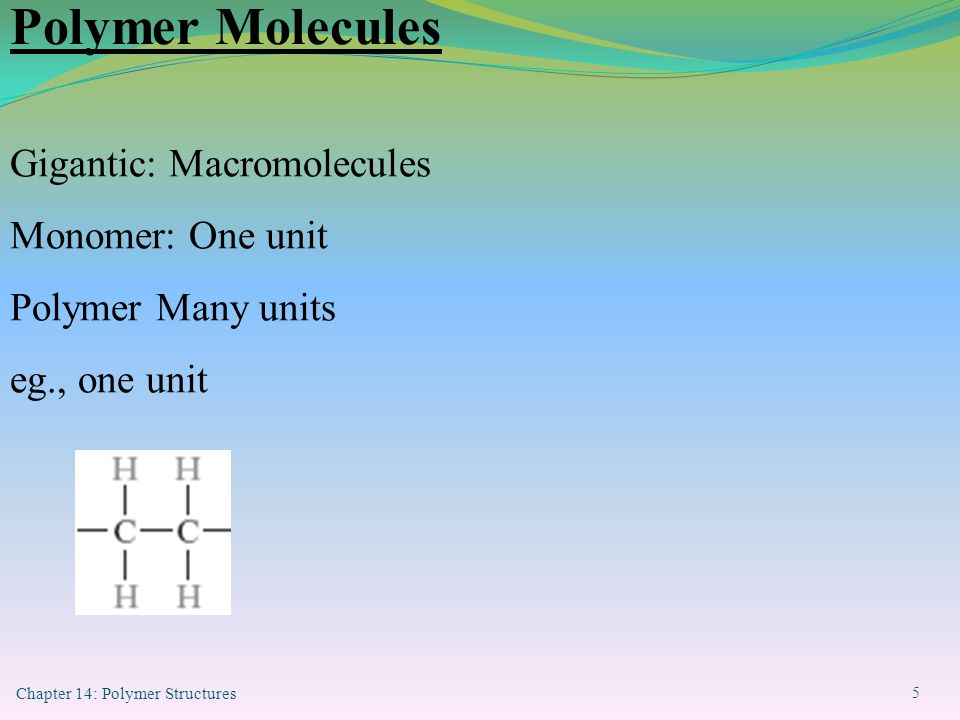Chapter 14: Polymer Structures 6 PTFE: TEFLON Polytetrafluoro ethylene Mer Polymer Molecules continue…