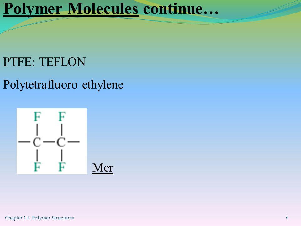 Chapter 14: Polymer Structures 7 Polymer Molecules continue… PVC: Vinyl Polyvinyl chloride Polypropylene: Mer