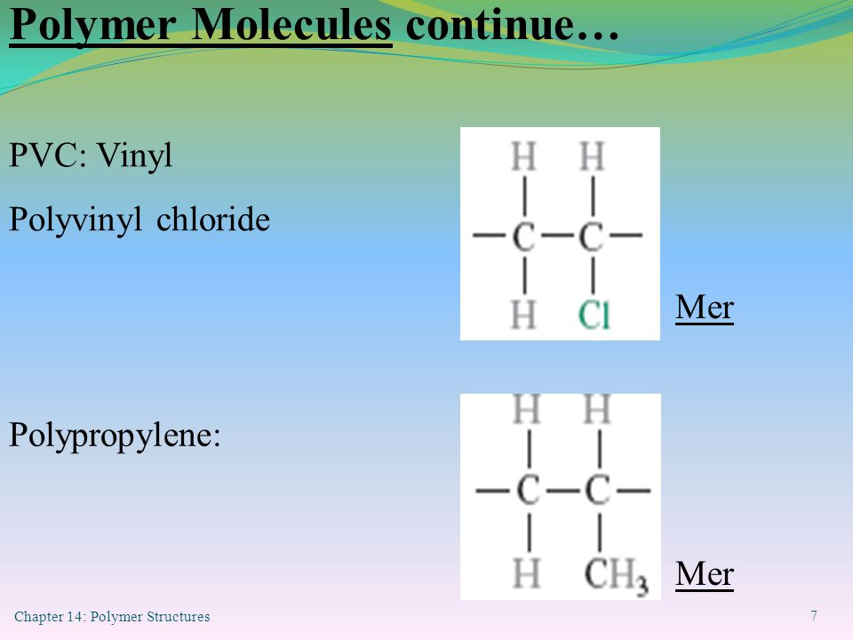 Chapter 14: Polymer Structures 8 Polymer molecules Homopolymer:Repeating units of the chain are of the same type Co-polymer: Two or more different mer units.