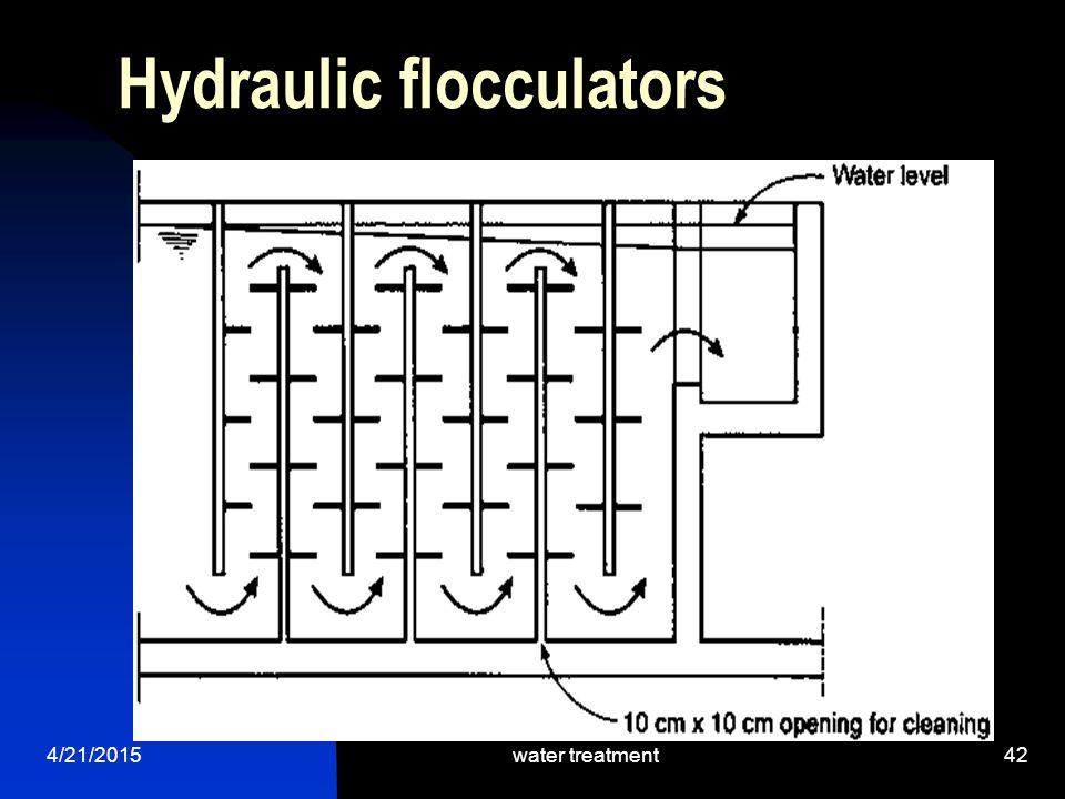 4/21/2015water treatment42 Hydraulic flocculators