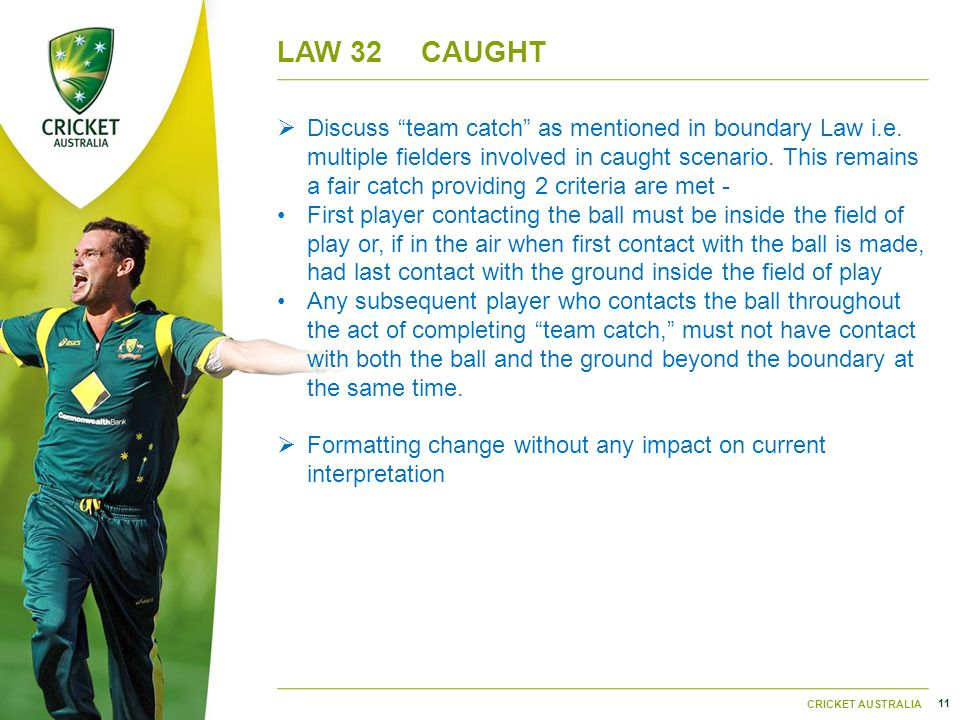 11 CRICKET AUSTRALIA LAW 32CAUGHT  Discuss team catch as mentioned in boundary Law i.e.