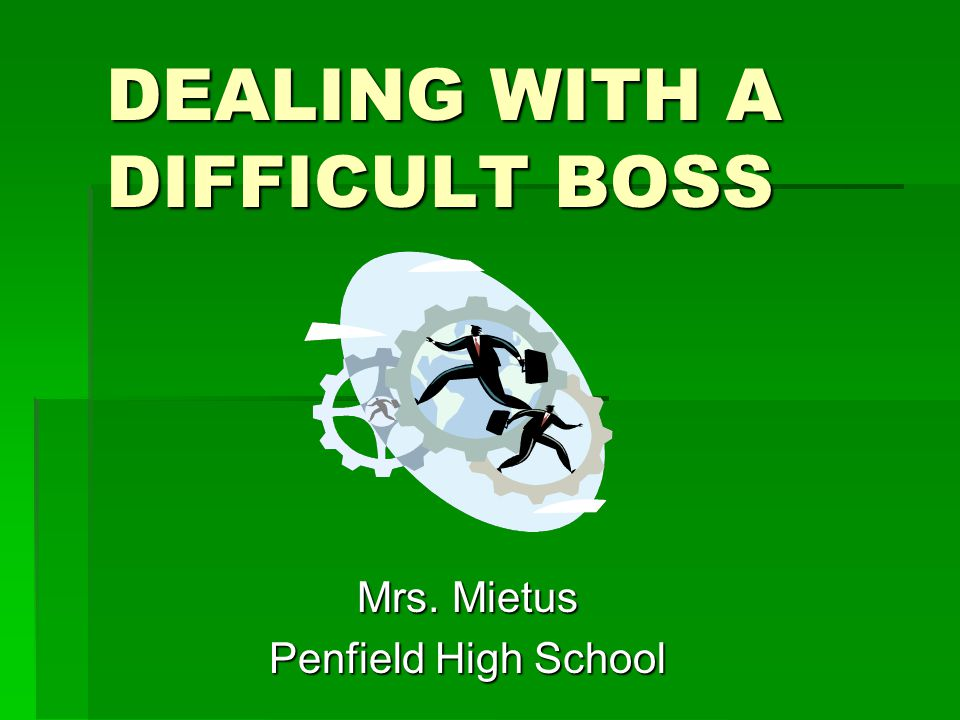 DEALING WITH A DIFFICULT BOSS Mrs. Mietus Penfield High School