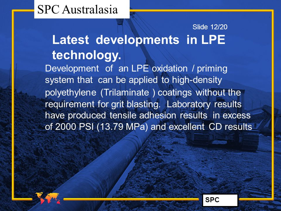 SPC SPC Australasia Latest developments in LPE technology. Development of an LPE oxidation / priming system that can be applied to high-density polyet