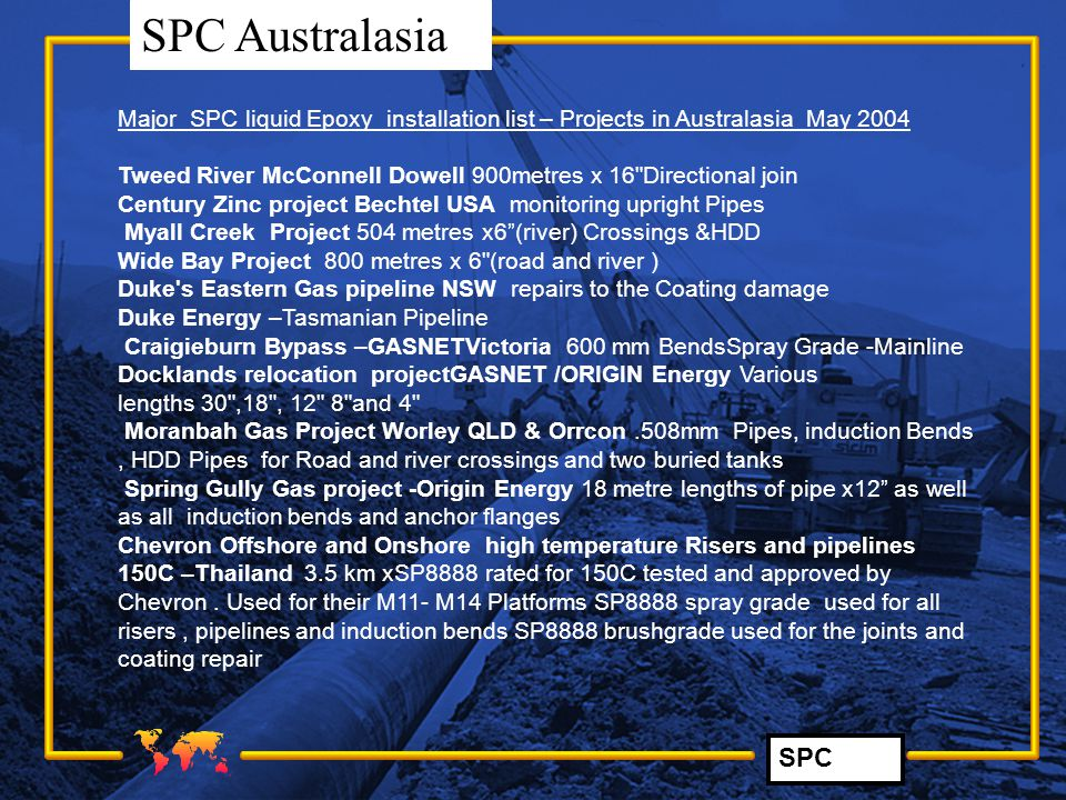 SPC SPC Australasia Major SPC liquid Epoxy installation list – Projects in Australasia May 2004 Tweed River McConnell Dowell 900metres x 16