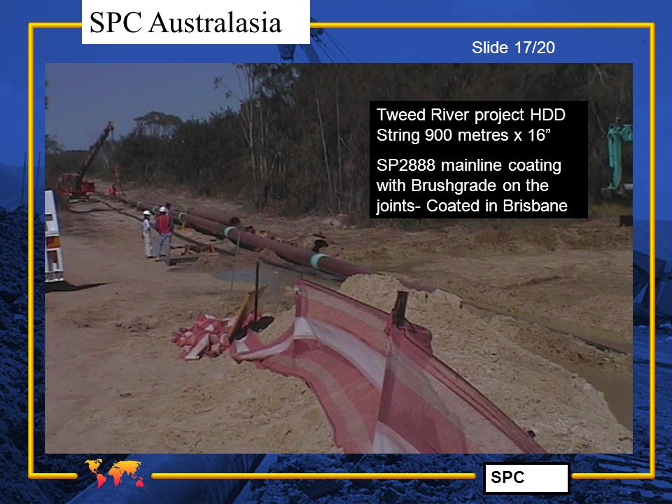 "SPC SPC Australasia Tweed River project HDD String 900 metres x 16"" SP2888 mainline coating with Brushgrade on the joints- Coated in Brisbane Slide 17"