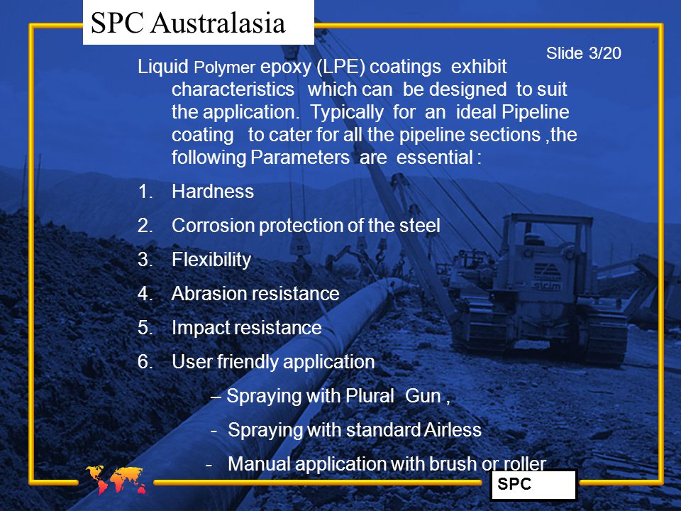 SPC SPC Australasia Liquid Polymer epoxy (LPE) coatings exhibit characteristics which can be designed to suit the application. Typically for an ideal