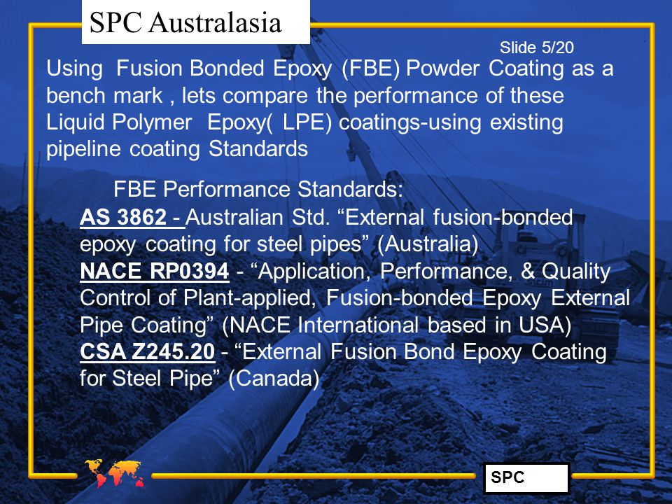 SPC SPC Australasia Using Fusion Bonded Epoxy (FBE) Powder Coating as a bench mark, lets compare the performance of these Liquid Polymer Epoxy( LPE) c