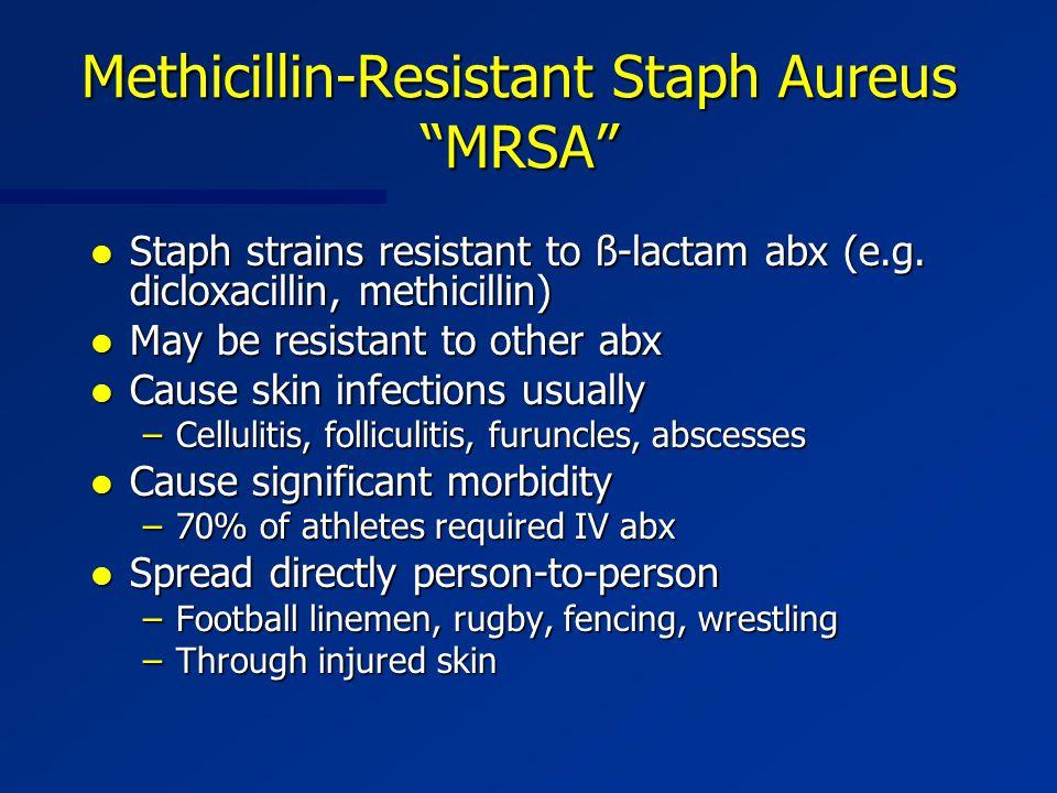 """Methicillin-Resistant Staph Aureus """"MRSA"""" l Staph strains resistant to ß-lactam abx (e.g. dicloxacillin, methicillin) l May be resistant to other abx"""