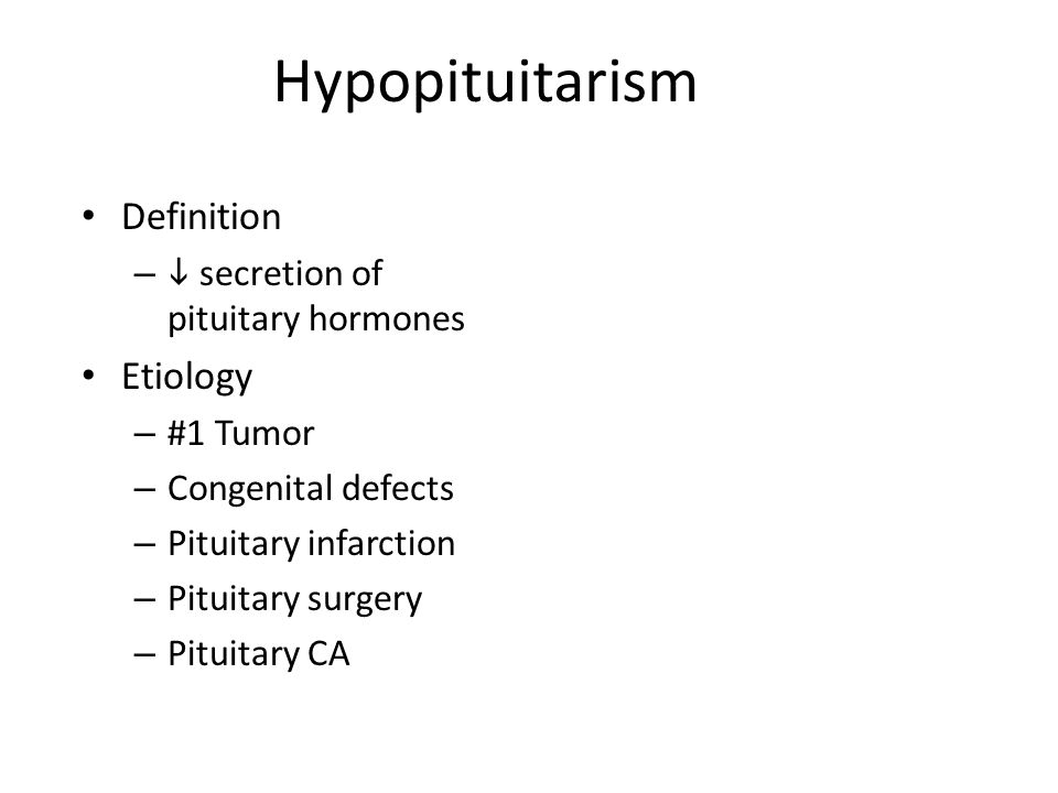Hypopituitarism Definition –  secretion of pituitary hormones Etiology – #1 Tumor – Congenital defects – Pituitary infarction – Pituitary surgery – P