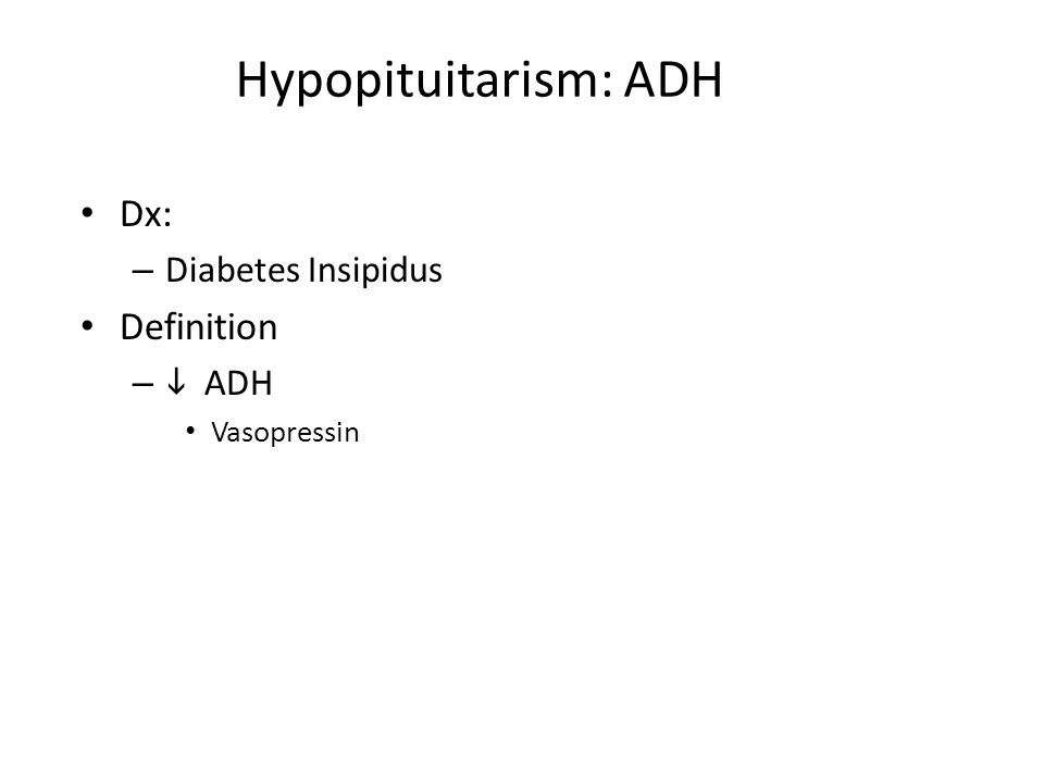 Hypopituitarism: ADH Dx: – Diabetes Insipidus Definition –  ADH Vasopressin