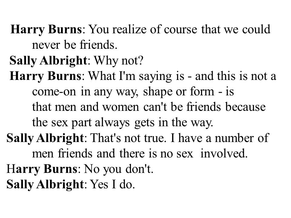 Harry Burns: You realize of course that we could never be friends.
