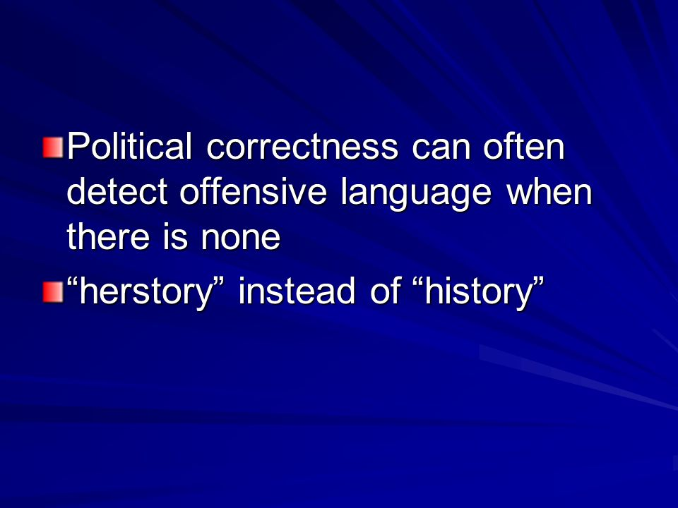 Political correctness can often detect offensive language when there is none herstory instead of history