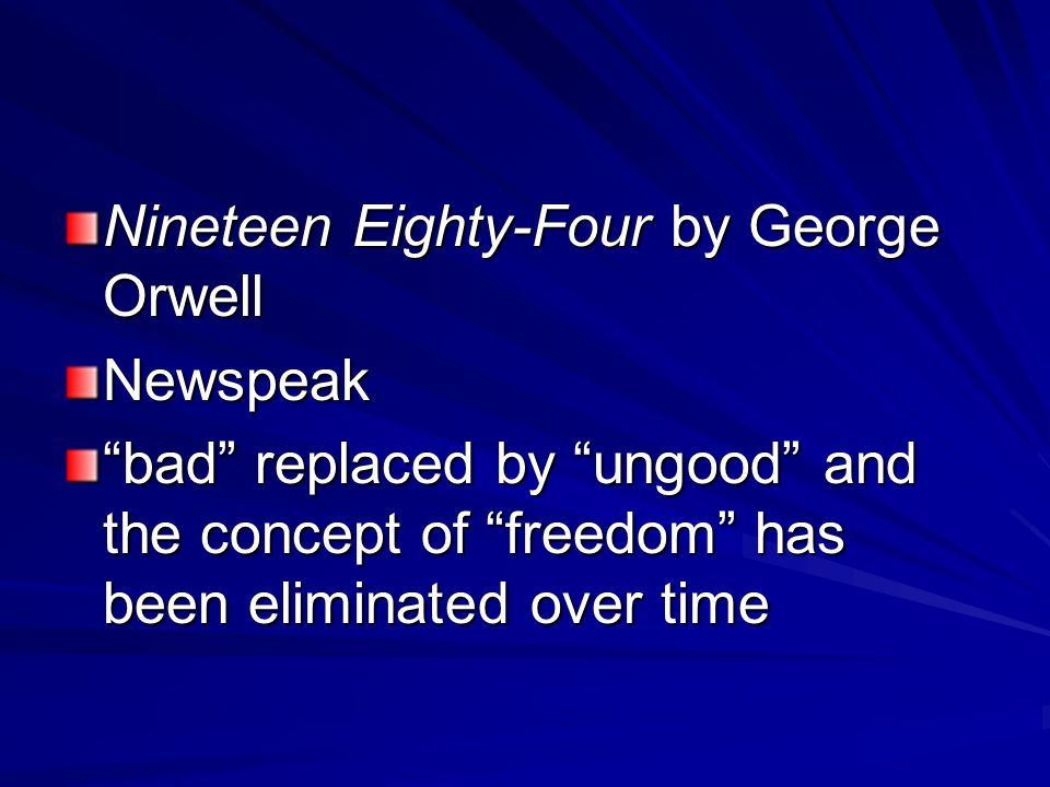 Nineteen Eighty-Four by George Orwell Newspeak bad replaced by ungood and the concept of freedom has been eliminated over time