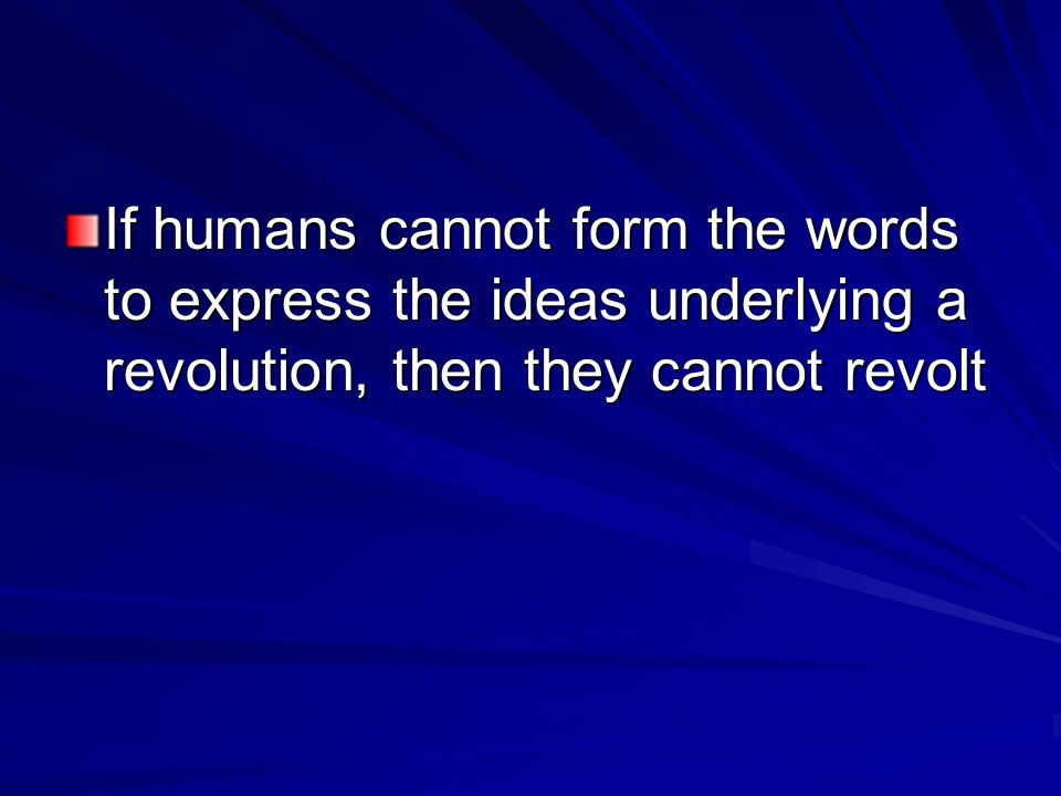 If humans cannot form the words to express the ideas underlying a revolution, then they cannot revolt