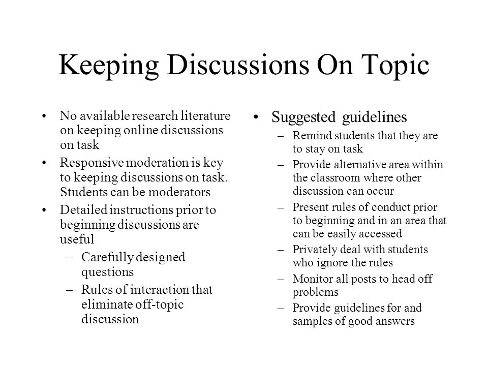 Keeping Discussions On Topic No available research literature on keeping online discussions on task Responsive moderation is key to keeping discussion