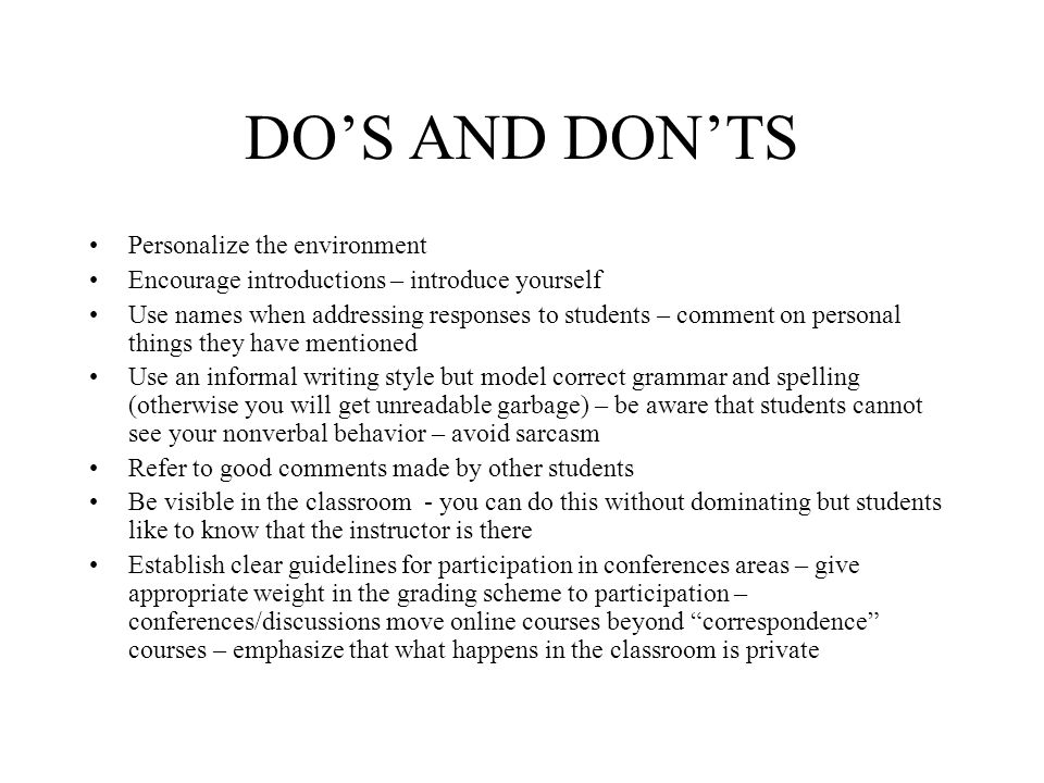 DO'S AND DON'TS Personalize the environment Encourage introductions – introduce yourself Use names when addressing responses to students – comment on