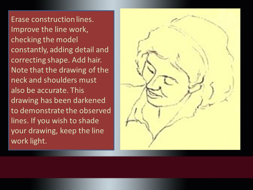 Erase construction lines. Improve the line work, checking the model constantly, adding detail and correcting shape. Add hair. Note that the drawing of