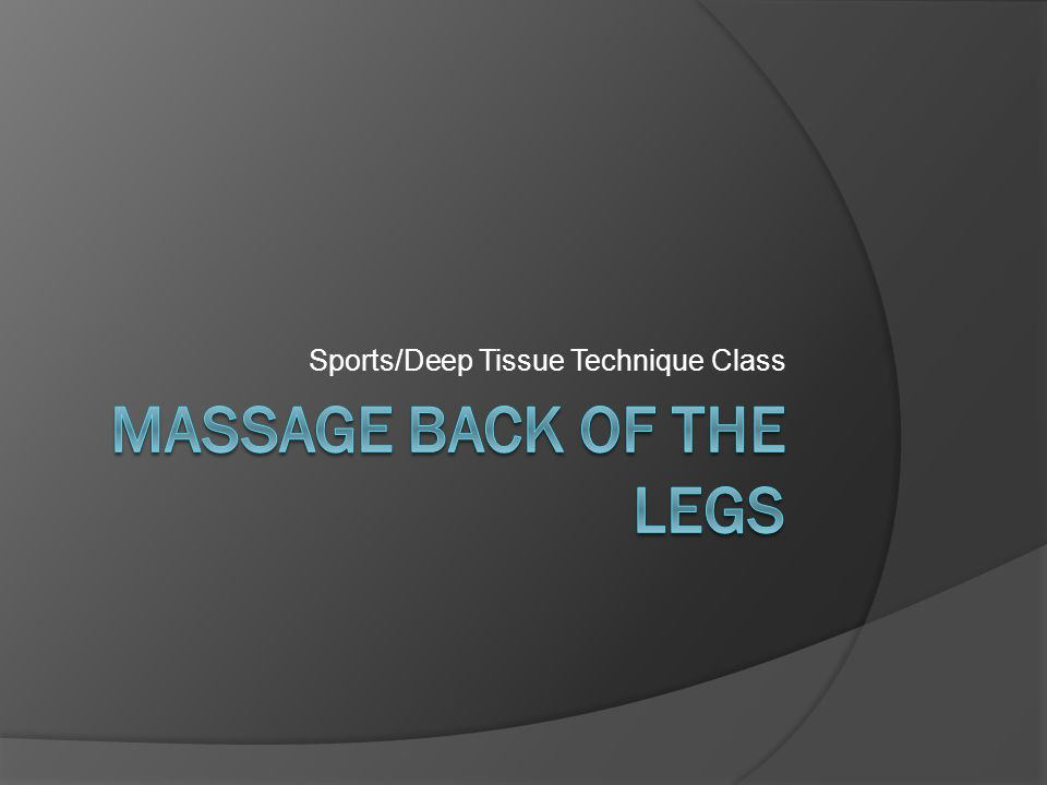 Massage Back of the Legs  Compressive effleurage calf briskly from ankle to knee (3 times).