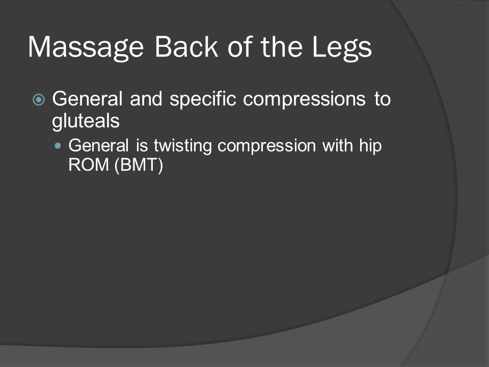 Massage Back of the Legs Apply melting to any adhesions, trigger points, or tense areas found