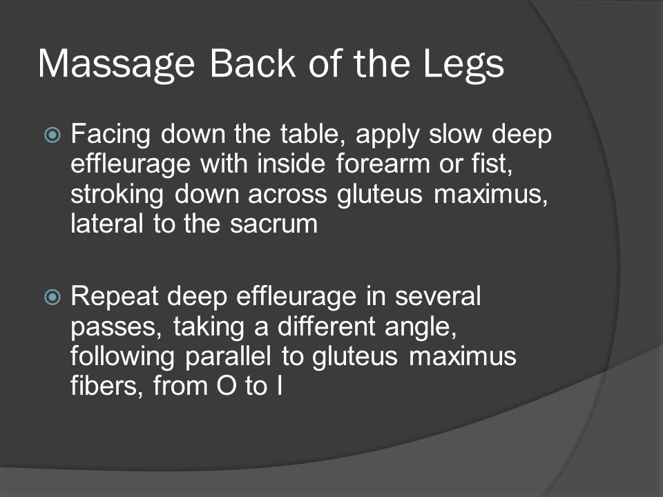 Massage Back of the Legs  Effleurage gluteals to close