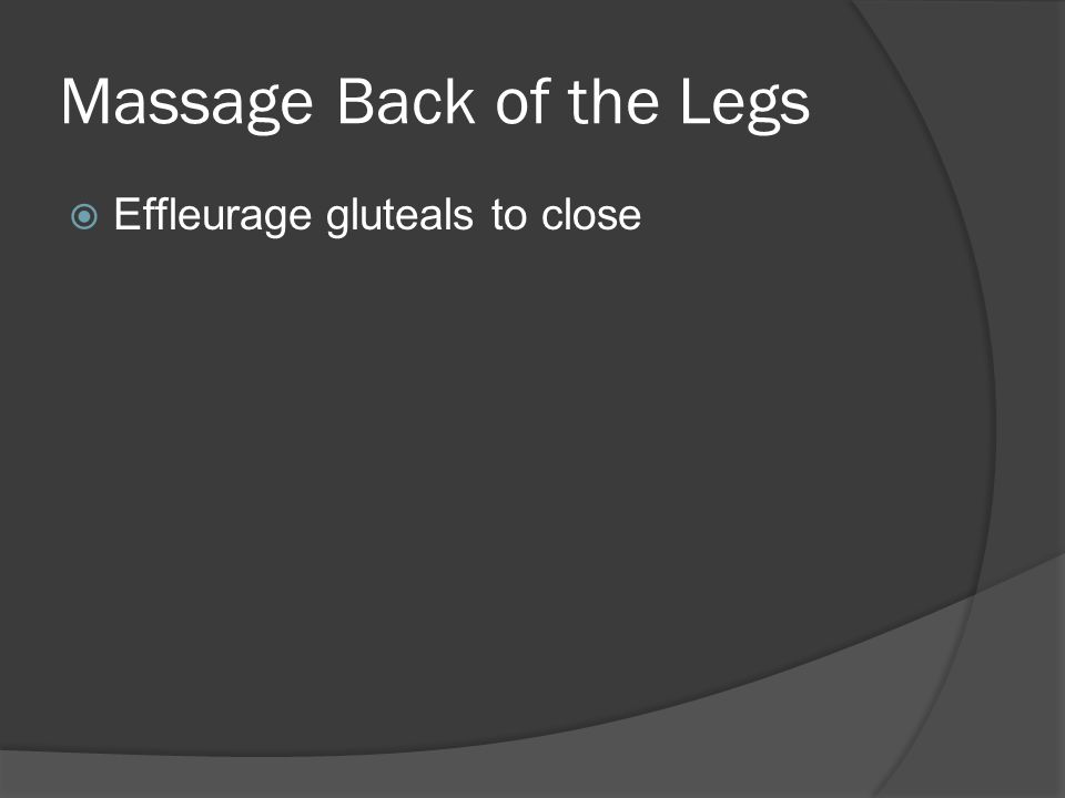 Massage Back of the Legs  Apply deep effleurage to the calf, O to I, using forearm