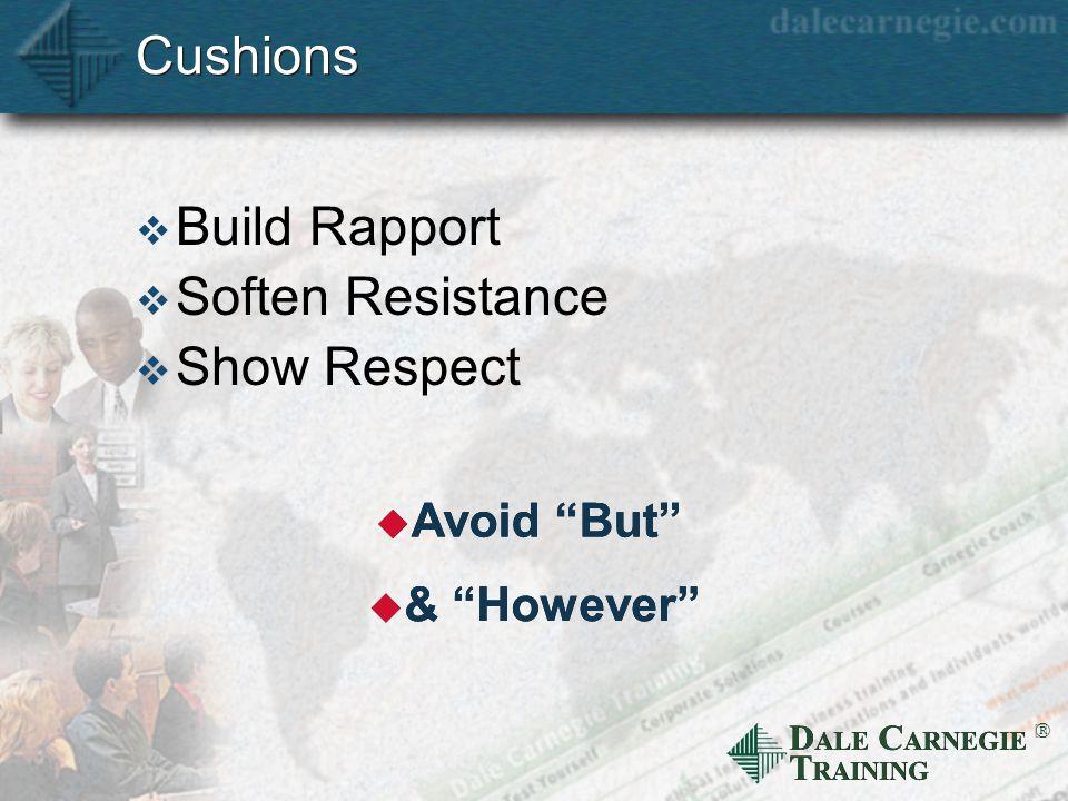 """D ALE C ARNEGIE T RAINING  Cushions  Build Rapport  Soften Resistance  Show Respect u Avoid """"But"""" u & """"However"""""""