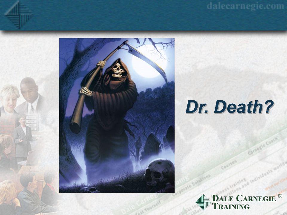 D ALE C ARNEGIE T RAINING  Dr. Death?