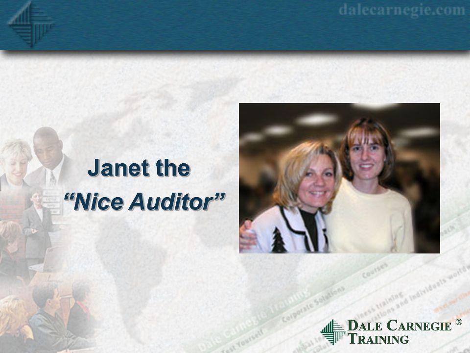D ALE C ARNEGIE T RAINING  Janet the Nice Auditor Janet the Nice Auditor