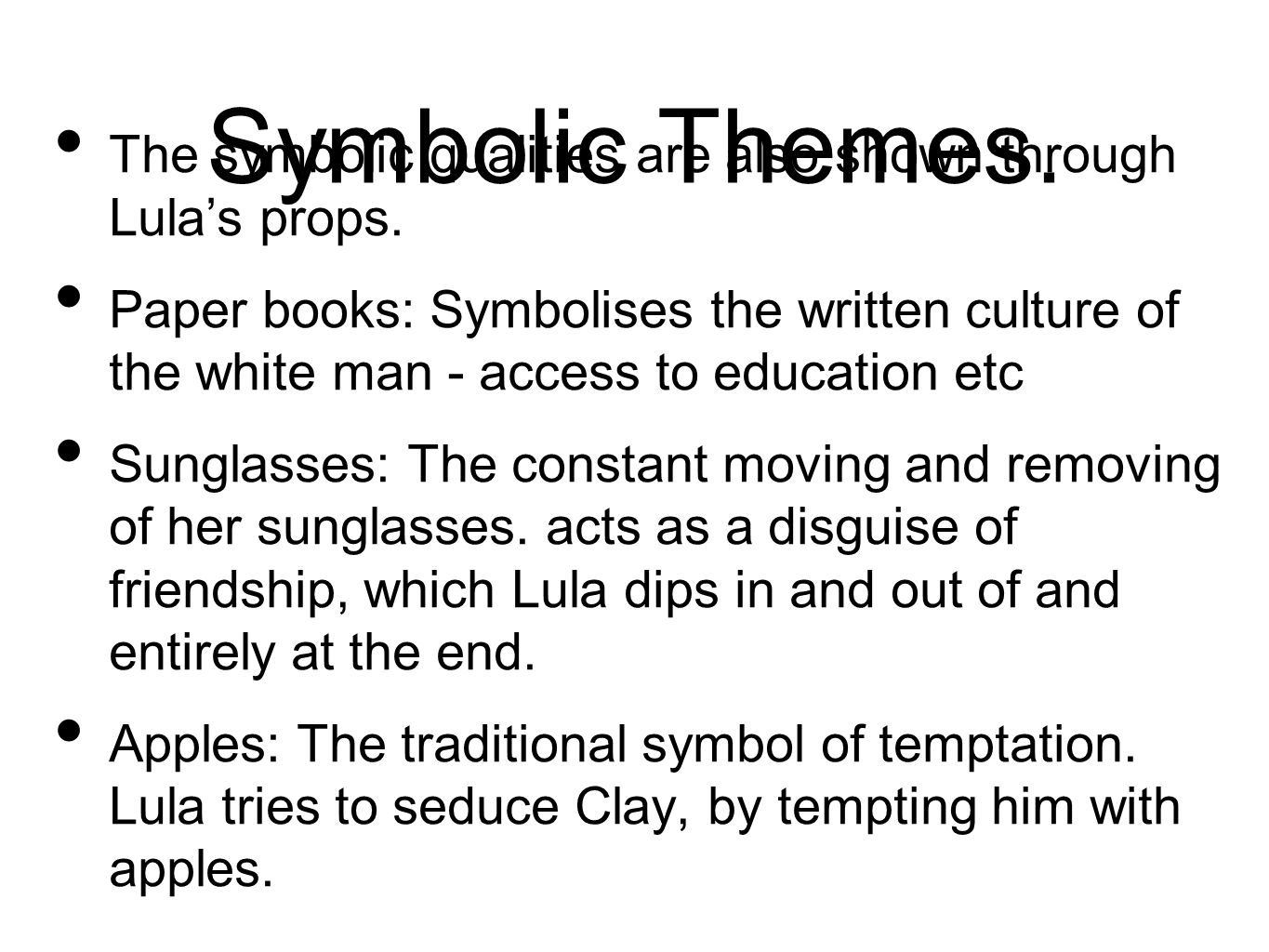 Symbolic Themes.The symbolic qualities are also shown through Lula's props.