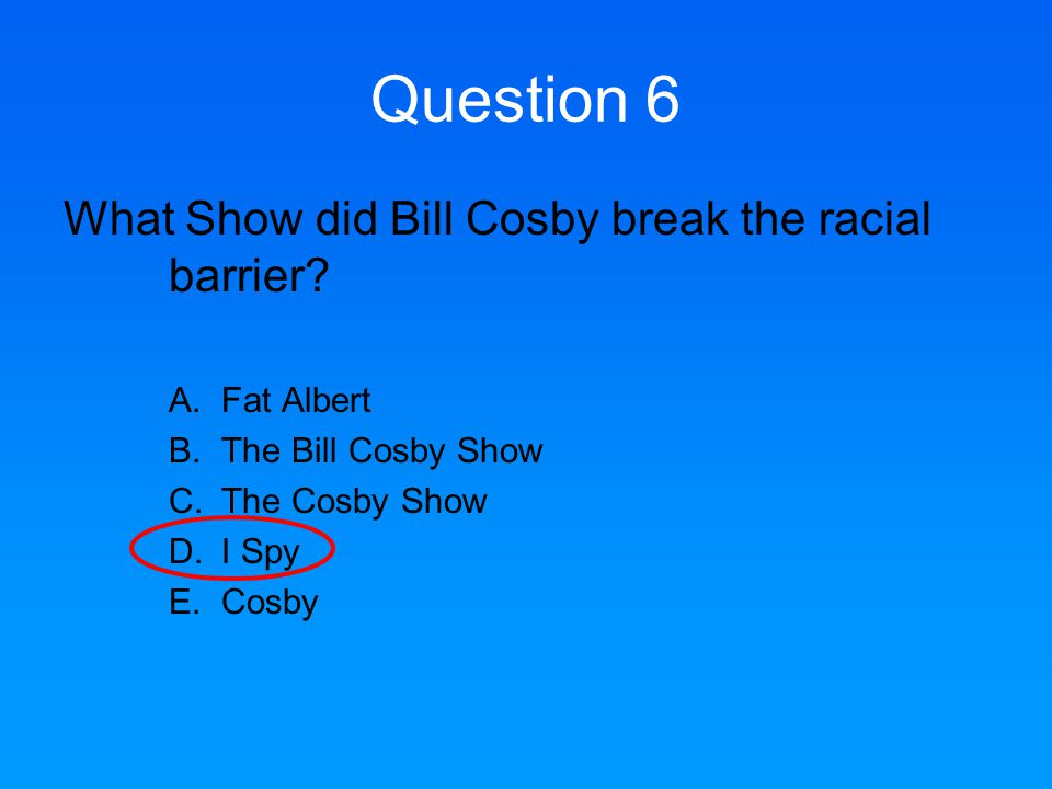 Question 6 What Show did Bill Cosby break the racial barrier.