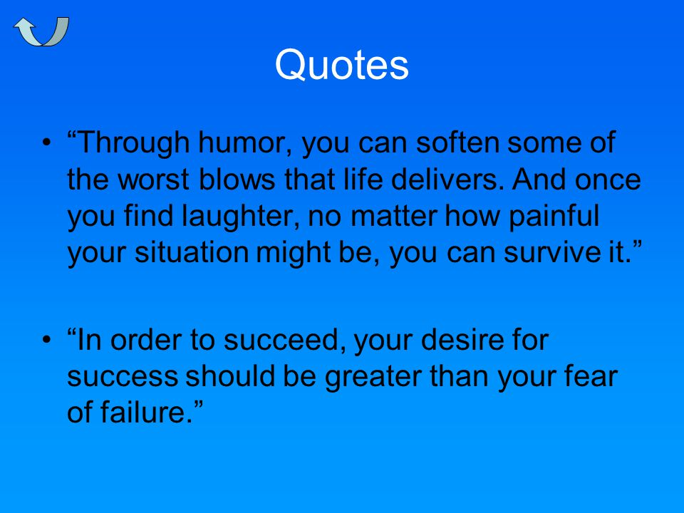 Quotes Through humor, you can soften some of the worst blows that life delivers.